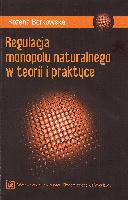 Regulacja monopolu naturalnego w teorii i praktyce