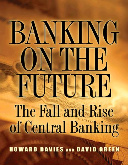 """Banking on the Future. The Fall and Rise of Central Banking"""
