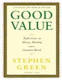 """Good Value: Reflections on Money, Morality and an Uncertain World"""