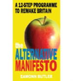 """The Alternative Manifesto. A 12-Step Programme to Remake Britain"""