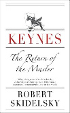 Keynes: the return of the master/ Robert Skidelsky