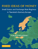 """Fixed ideas of money: small states and exchange rate regimes in twentieth-century Europe"""