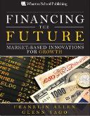 Financing the future: market-based innovations for growth, Franklin Allen, Glenn Yago, Pearson Education, 2010