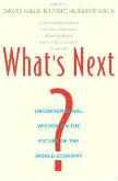 What's Next?: Unconventional Wisdom on the Future of the World Economy, David Hale, Lyric Hughes Hale, Yale University Press