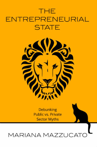 Mariana Mazzucato 'Entrepreneurial State. Debunking Private vs. Public Sector Myths'