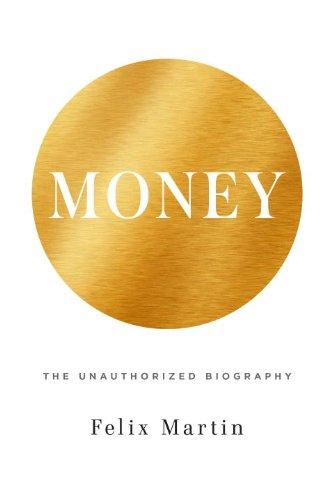Felix Martin, 'Money: The Unauthorized Biography'