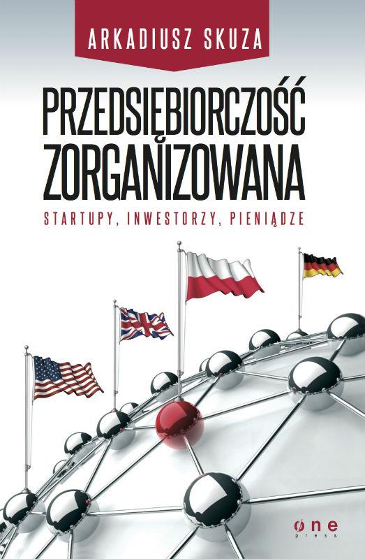 Arkadiusz Skuza 'Przedsiębiorczość zorganizowana. Start-upy, inwestorzy, pieniądze'
